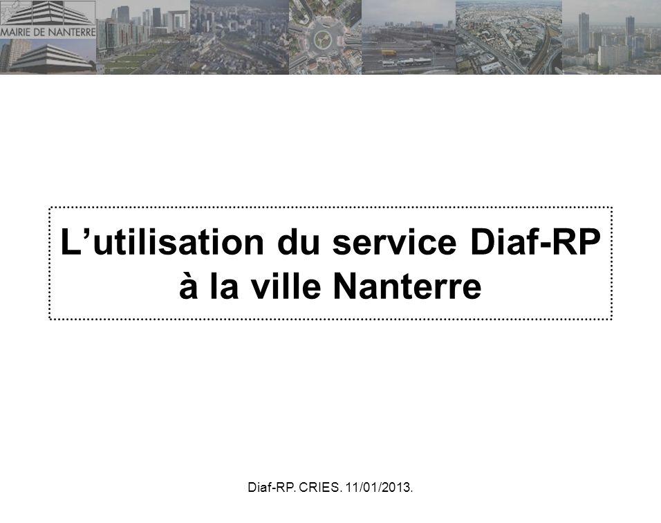 Diaf-RP. CRIES. 11/01/2013. Lutilisation du service Diaf-RP à la ville Nanterre