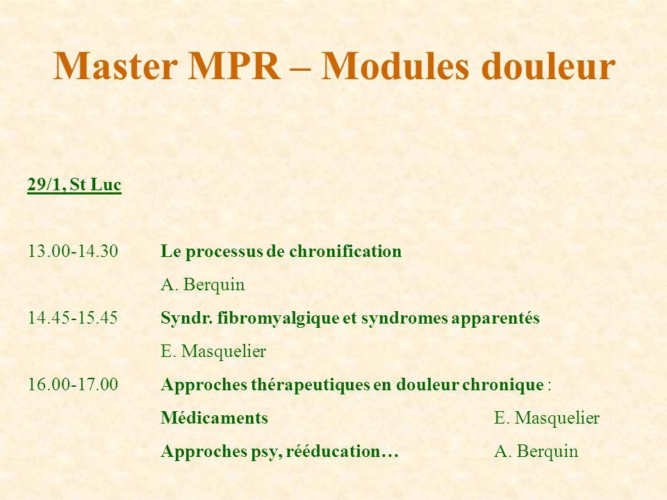 Master MPR – Modules douleur 29/1, St Luc 13.00-14.30Le processus de chronification A. Berquin 14.45-15.45Syndr. fibromyalgique et syndromes apparenté