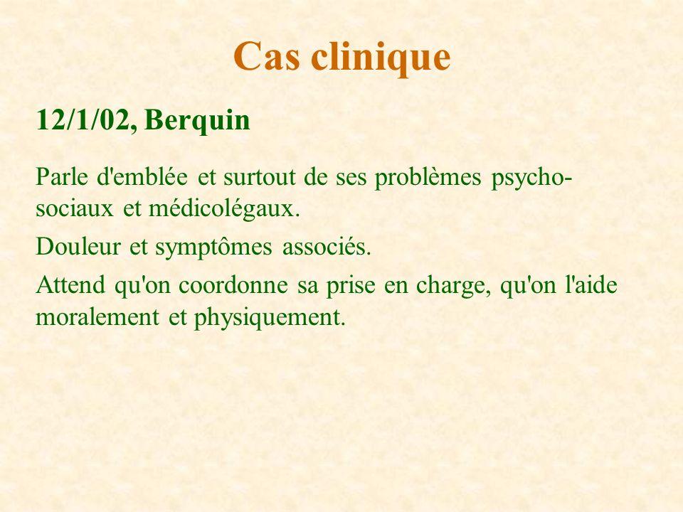 12/1/02, Berquin Parle d'emblée et surtout de ses problèmes psycho- sociaux et médicolégaux. Douleur et symptômes associés. Attend qu'on coordonne sa