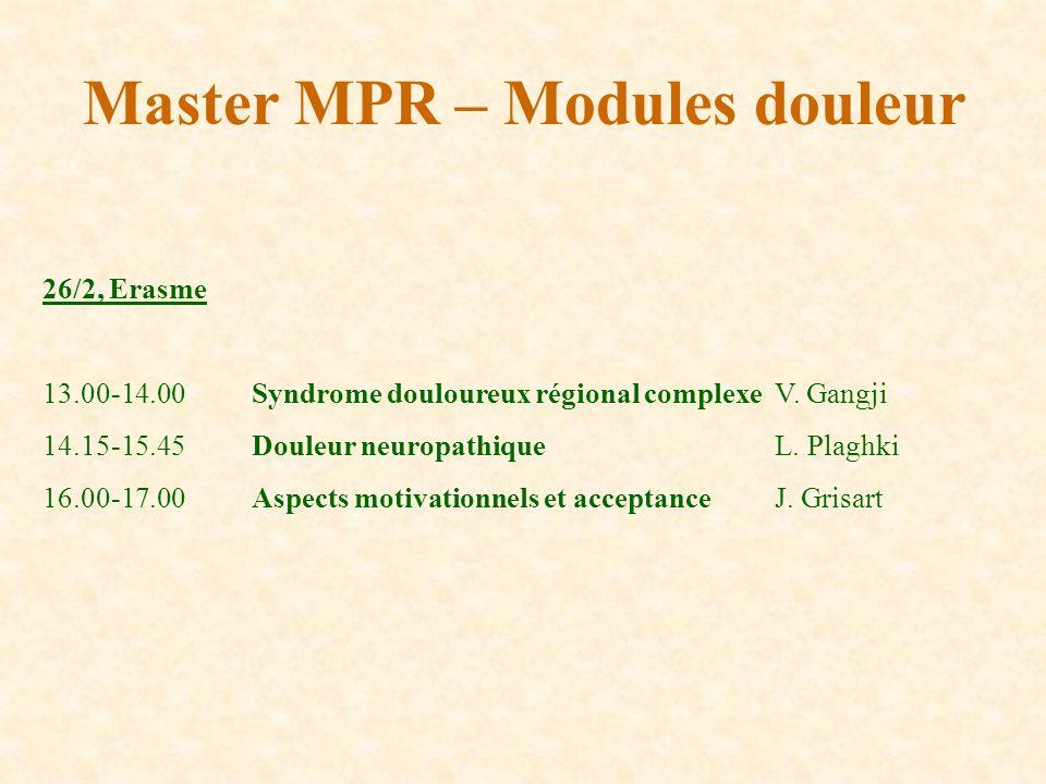 Master MPR – Modules douleur 26/2, Erasme 13.00-14.00Syndrome douloureux régional complexeV. Gangji 14.15-15.45Douleur neuropathiqueL. Plaghki 16.00-1