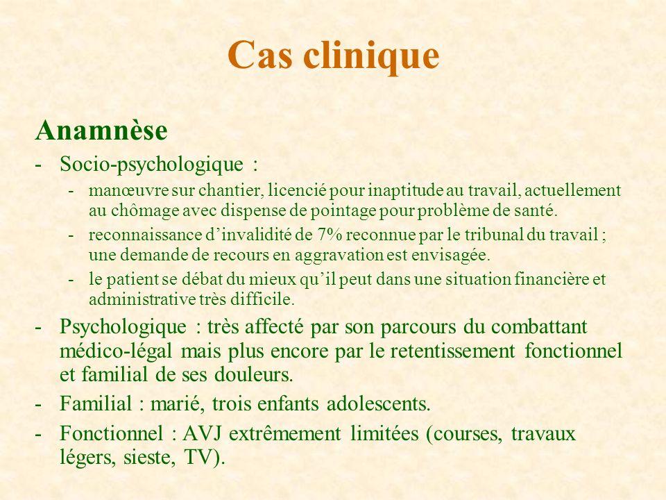 Anamnèse -Socio-psychologique : -manœuvre sur chantier, licencié pour inaptitude au travail, actuellement au chômage avec dispense de pointage pour pr