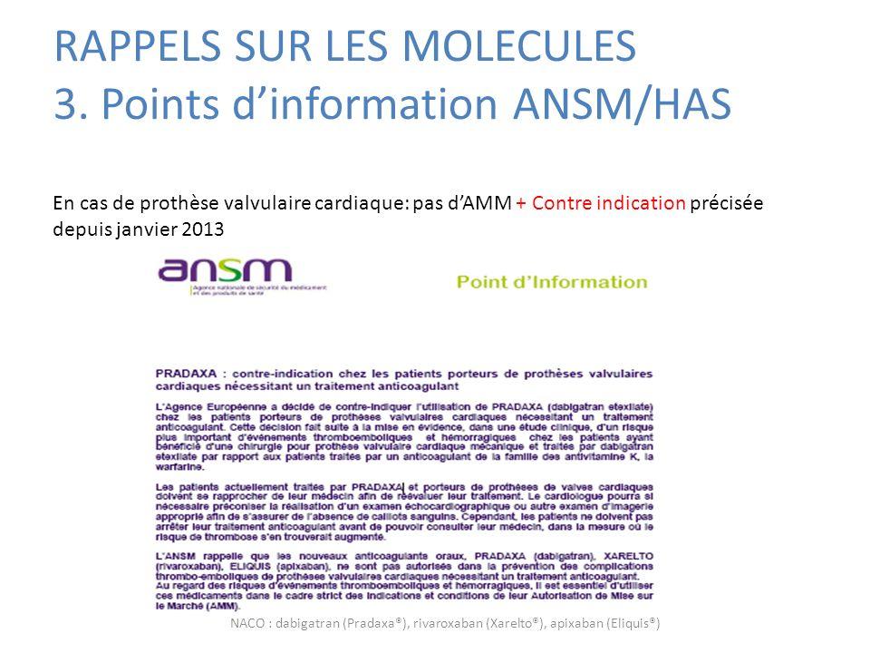 RAPPELS SUR LES MOLECULES 3. Points dinformation ANSM/HAS En cas de prothèse valvulaire cardiaque: pas dAMM + Contre indication précisée depuis janvie