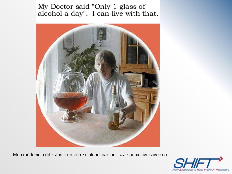 Mon médecin a dit « Juste un verre dalcool par jour. » Je peux vivre avec ça.