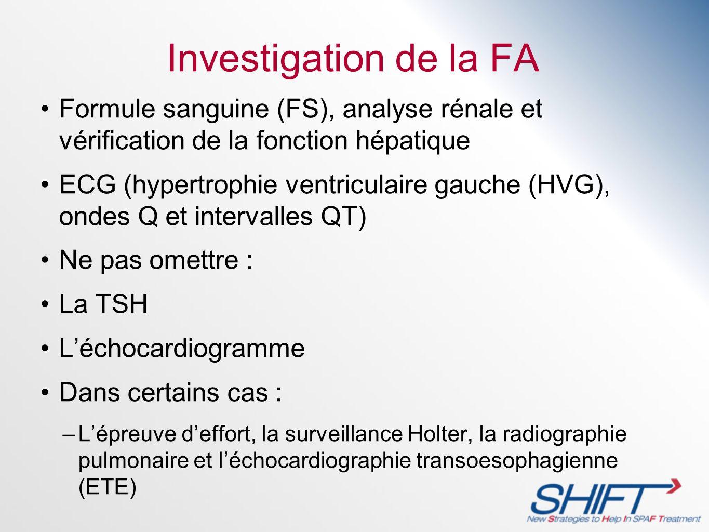 Investigation de la FA Formule sanguine (FS), analyse rénale et vérification de la fonction hépatique ECG (hypertrophie ventriculaire gauche (HVG), on
