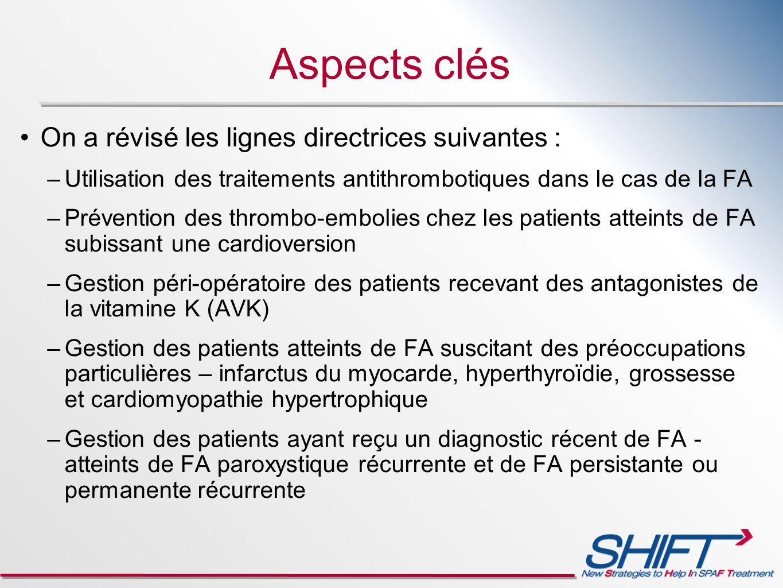 Aspects clés On a révisé les lignes directrices suivantes : –Utilisation des traitements antithrombotiques dans le cas de la FA –Prévention des thromb
