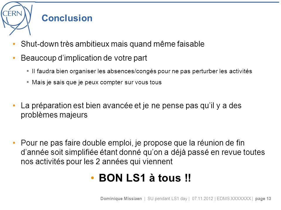 Dominique Missiaen | SU pendant LS1 day | 07.11.2012 | EDMS XXXXXXX | page 13 Conclusion Shut-down très ambitieux mais quand même faisable Beaucoup di