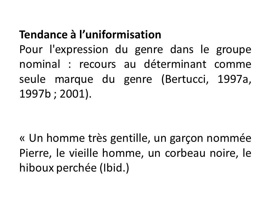 Tendance à luniformisation Pour l'expression du genre dans le groupe nominal : recours au déterminant comme seule marque du genre (Bertucci, 1997a, 19