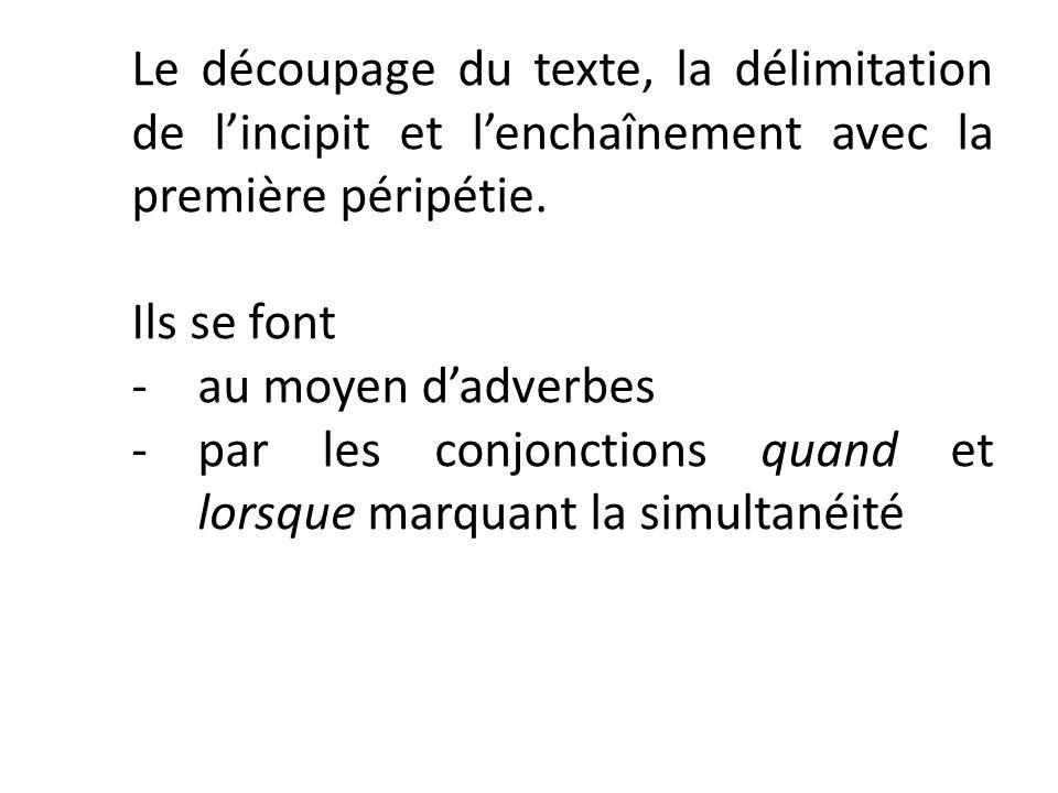 Le découpage du texte, la délimitation de lincipit et lenchaînement avec la première péripétie. Ils se font -au moyen dadverbes -par les conjonctions