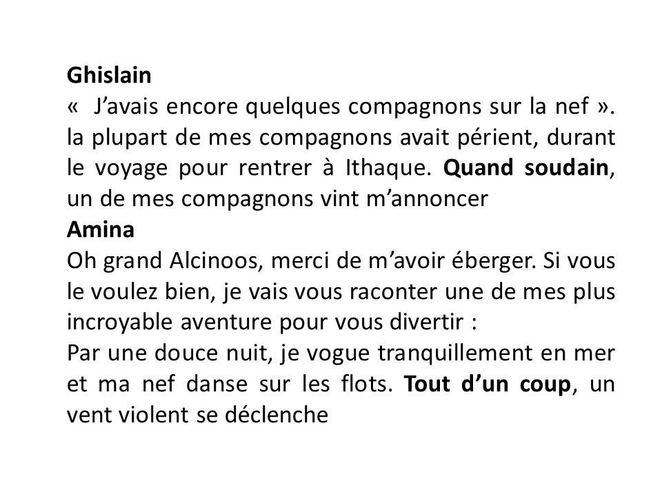 Ghislain « Javais encore quelques compagnons sur la nef ». la plupart de mes compagnons avait périent, durant le voyage pour rentrer à Ithaque. Quand
