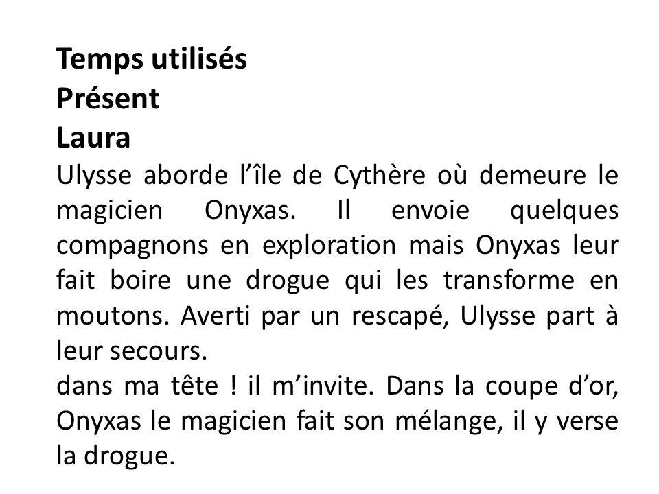 Temps utilisés Présent Laura Ulysse aborde lîle de Cythère où demeure le magicien Onyxas.