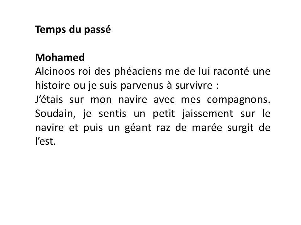 Temps du passé Mohamed Alcinoos roi des phéaciens me de lui raconté une histoire ou je suis parvenus à survivre : Jétais sur mon navire avec mes compagnons.
