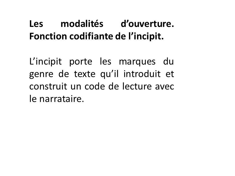 Les modalités douverture. Fonction codifiante de lincipit. Lincipit porte les marques du genre de texte quil introduit et construit un code de lecture