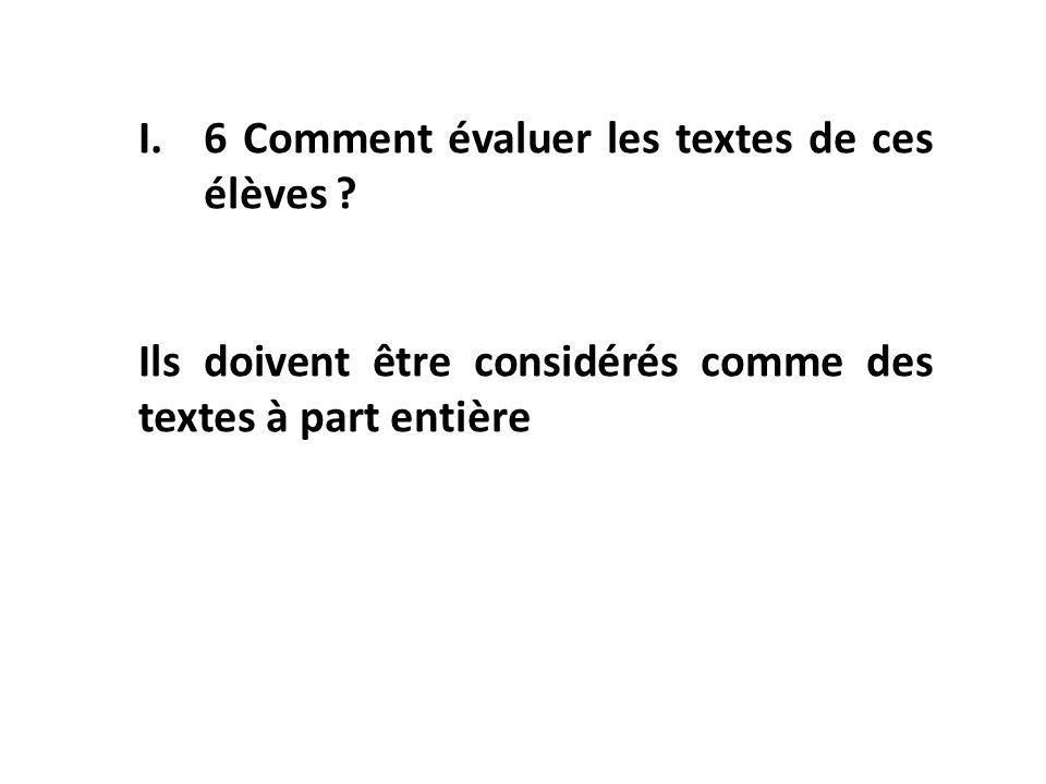 I.6 Comment évaluer les textes de ces élèves ? Ils doivent être considérés comme des textes à part entière