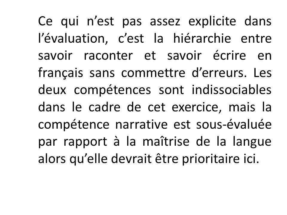 Ce qui nest pas assez explicite dans lévaluation, cest la hiérarchie entre savoir raconter et savoir écrire en français sans commettre derreurs. Les d
