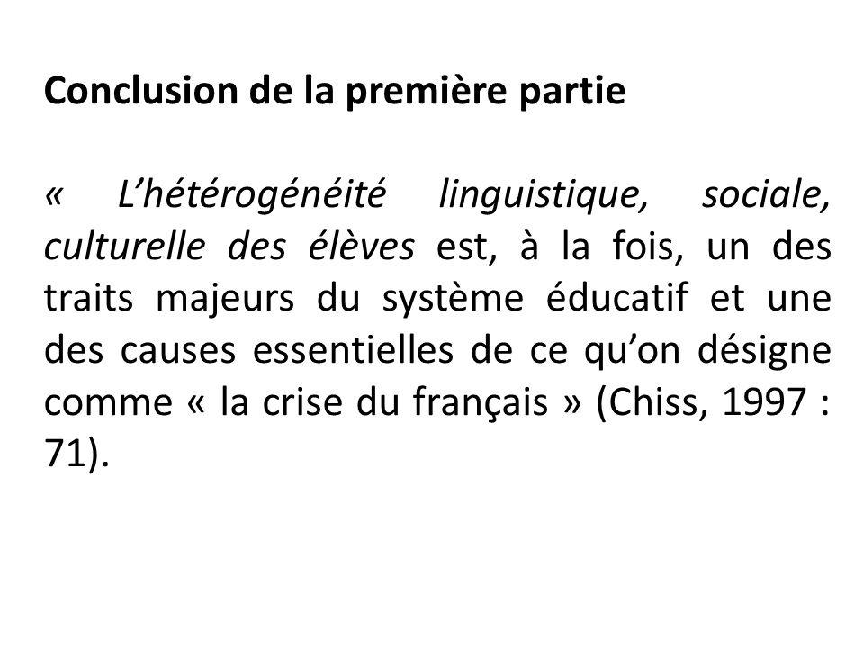 Conclusion de la première partie « Lhétérogénéité linguistique, sociale, culturelle des élèves est, à la fois, un des traits majeurs du système éducat