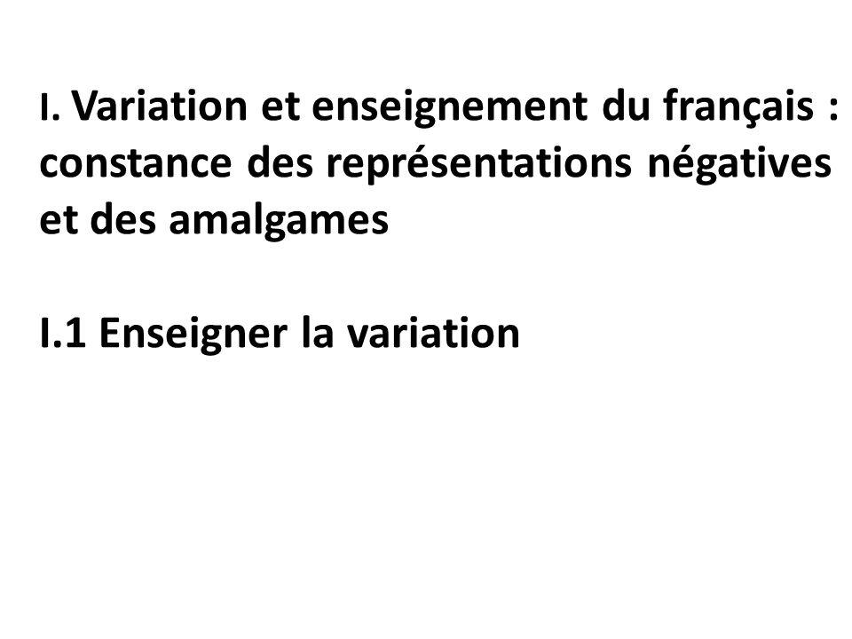 I. Variation et enseignement du français : constance des représentations négatives et des amalgames I.1 Enseigner la variation
