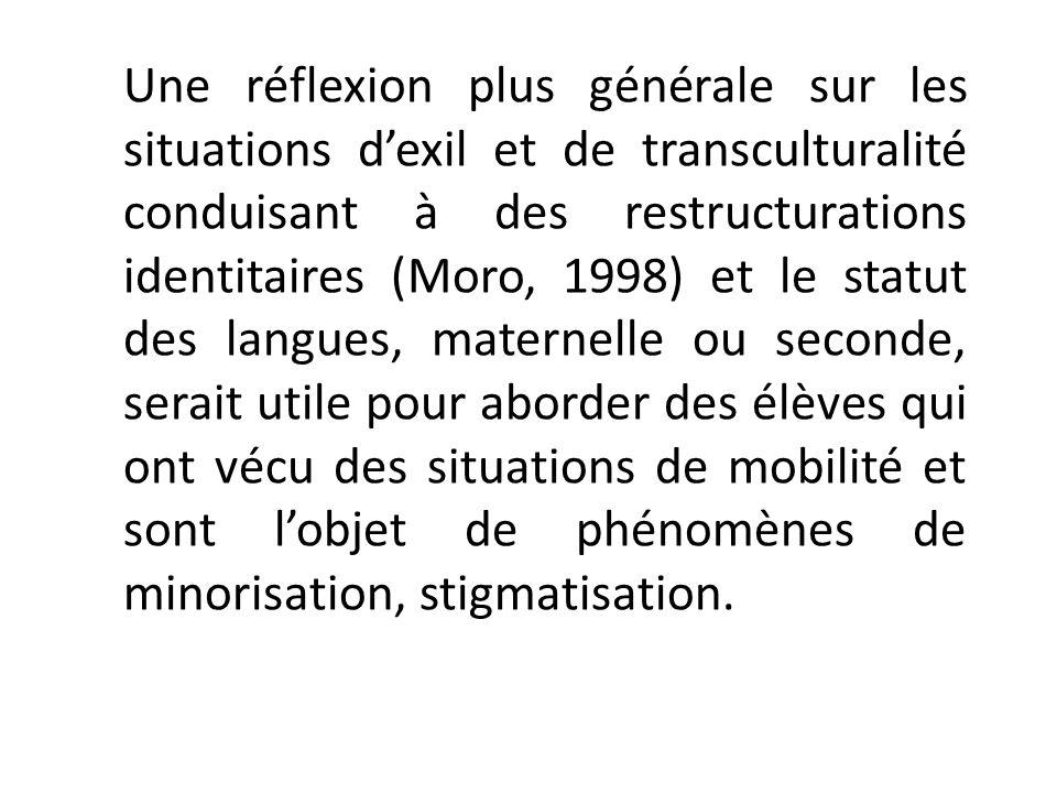 Une réflexion plus générale sur les situations dexil et de transculturalité conduisant à des restructurations identitaires (Moro, 1998) et le statut d
