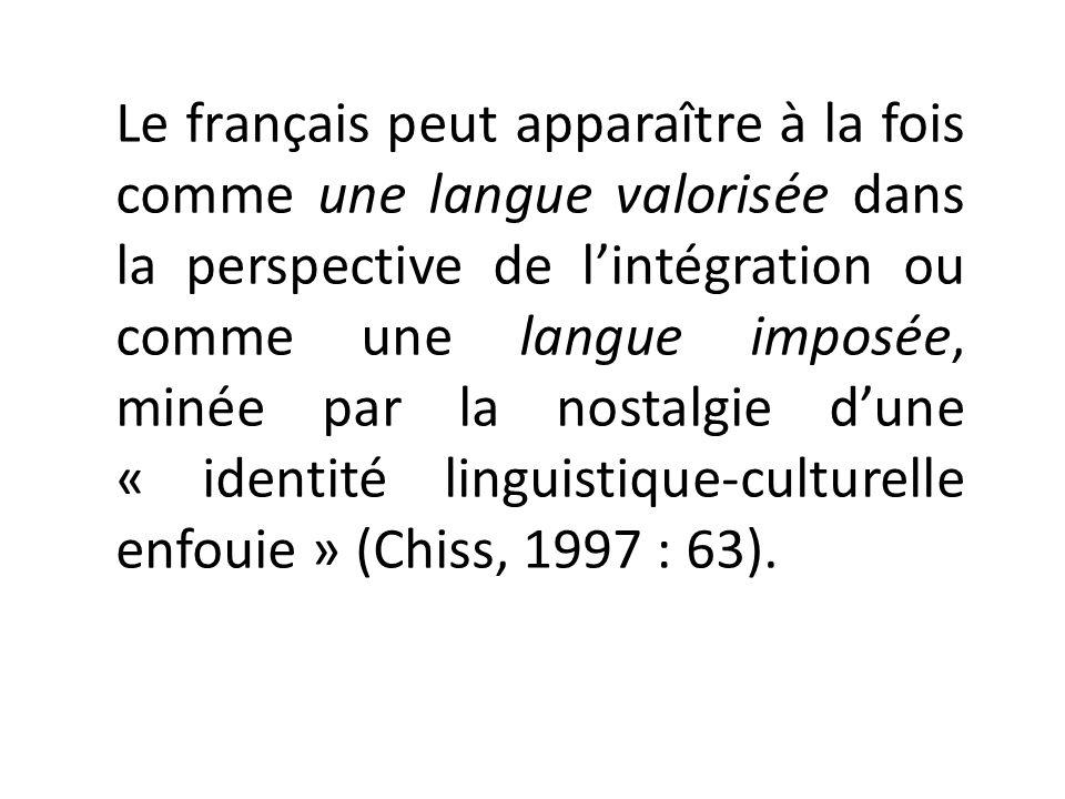 Le français peut apparaître à la fois comme une langue valorisée dans la perspective de lintégration ou comme une langue imposée, minée par la nostalg