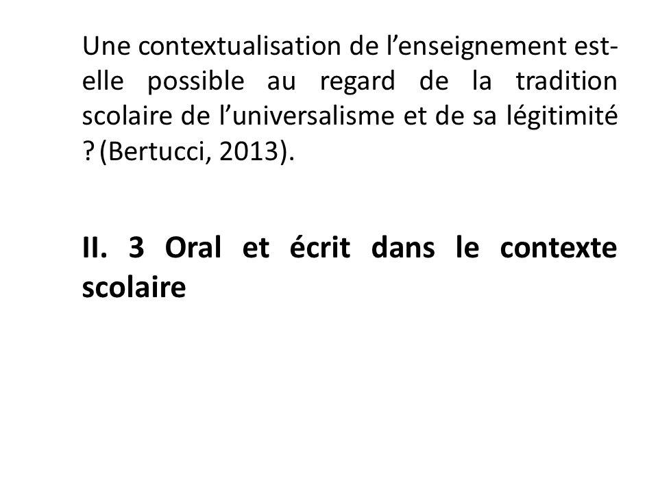 Une contextualisation de lenseignement est- elle possible au regard de la tradition scolaire de luniversalisme et de sa légitimité ? (Bertucci, 2013).