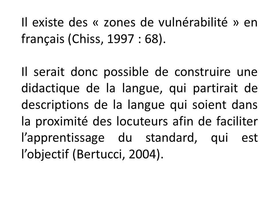 Il existe des « zones de vulnérabilité » en français (Chiss, 1997 : 68). Il serait donc possible de construire une didactique de la langue, qui partir