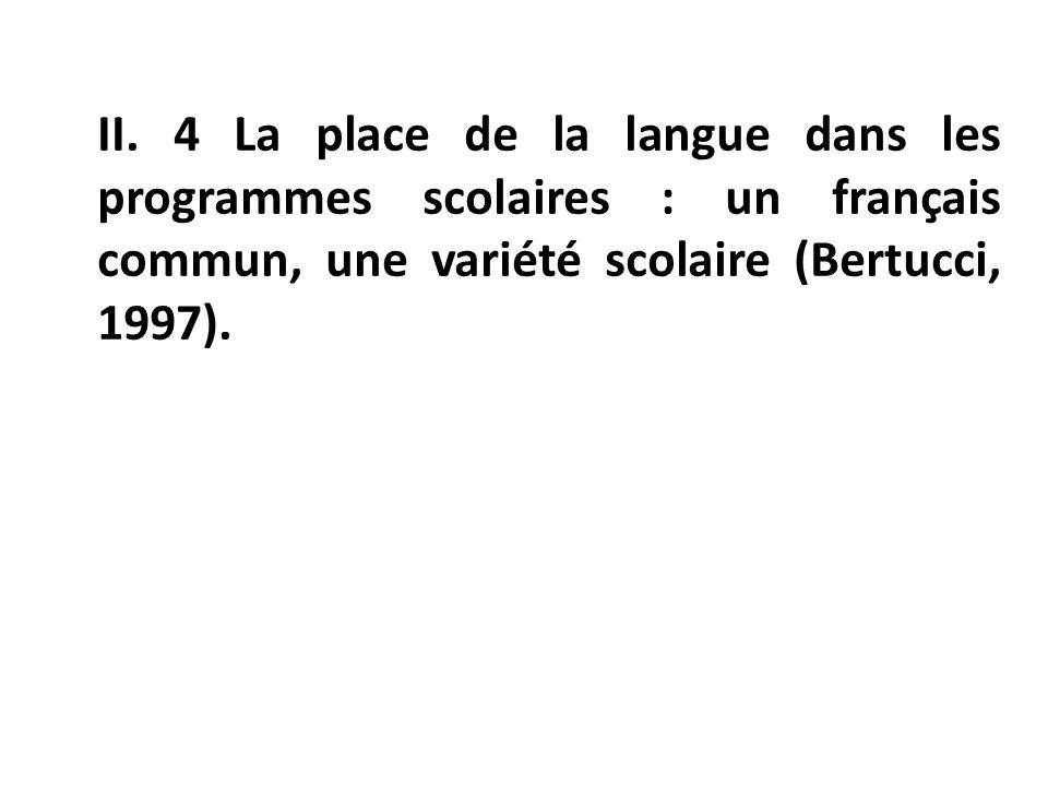 II. 4 La place de la langue dans les programmes scolaires : un français commun, une variété scolaire (Bertucci, 1997).
