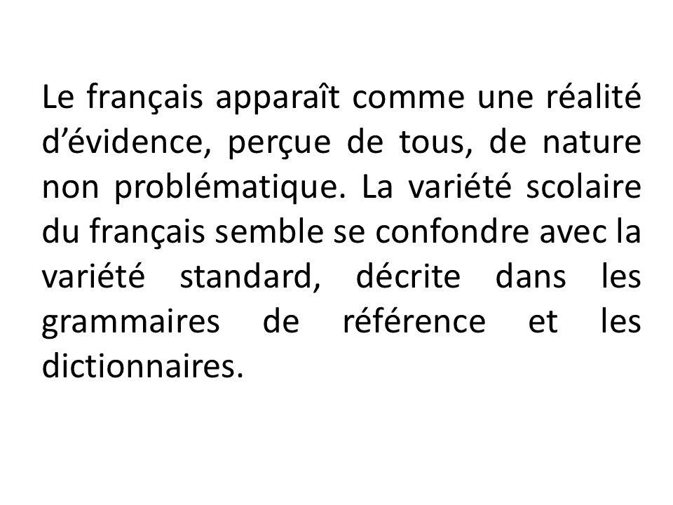 Le français apparaît comme une réalité dévidence, perçue de tous, de nature non problématique. La variété scolaire du français semble se confondre ave