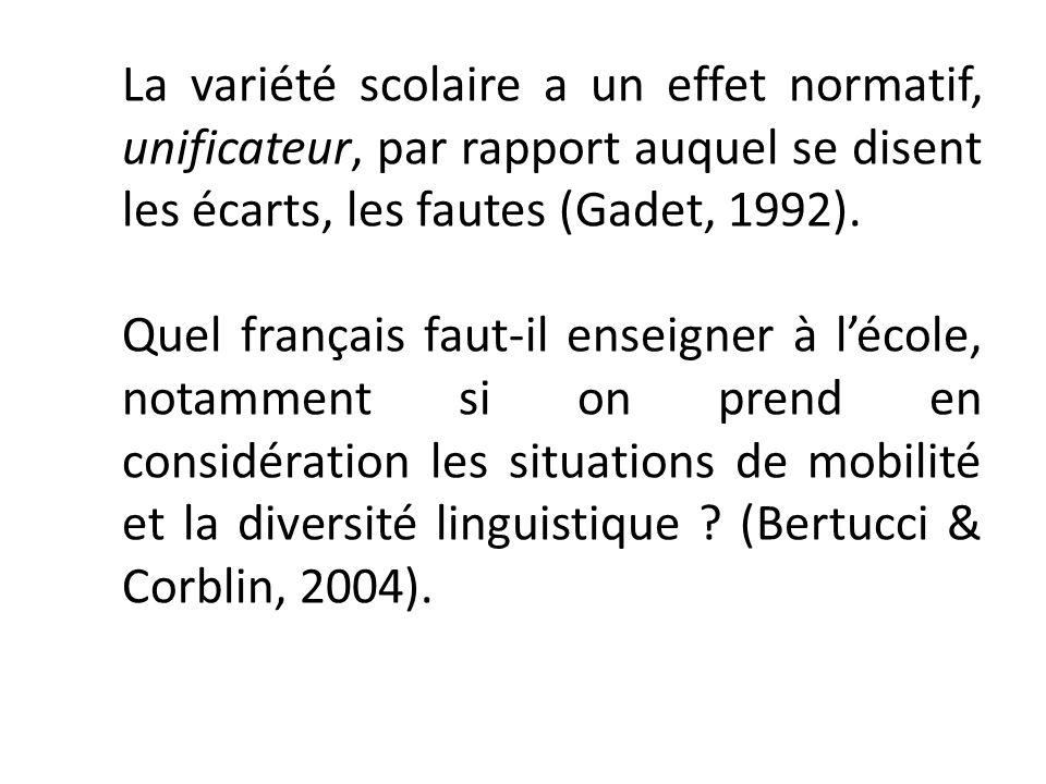 La variété scolaire a un effet normatif, unificateur, par rapport auquel se disent les écarts, les fautes (Gadet, 1992).