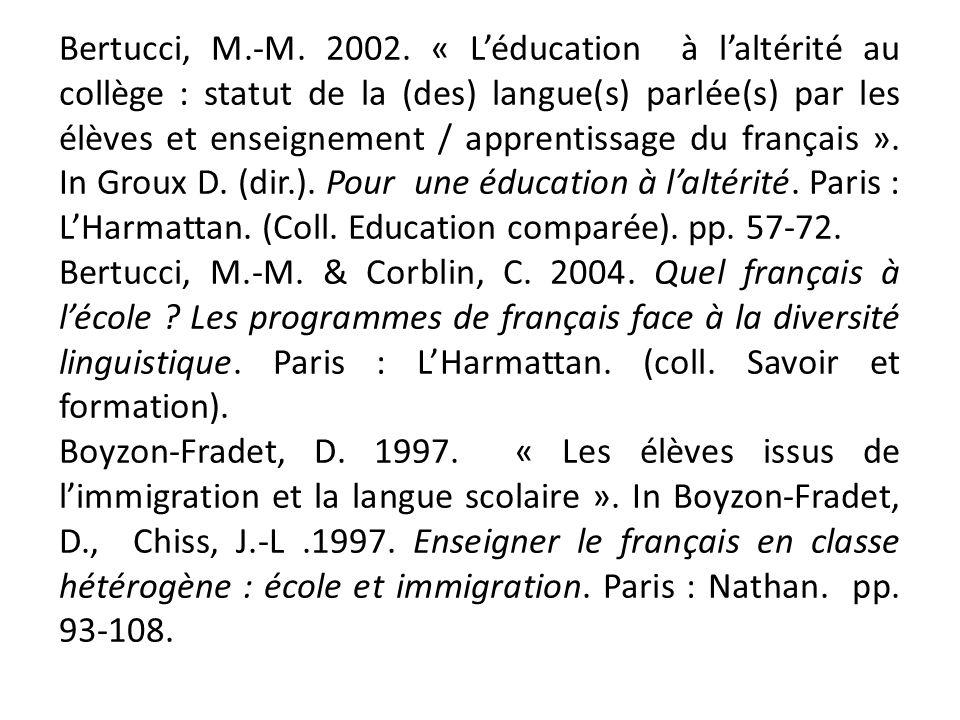 Bertucci, M.-M. 2002. « Léducation à laltérité au collège : statut de la (des) langue(s) parlée(s) par les élèves et enseignement / apprentissage du f