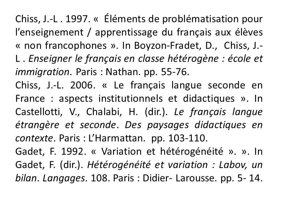 Chiss, J.-L. 1997. « Éléments de problématisation pour lenseignement / apprentissage du français aux élèves « non francophones ». In Boyzon-Fradet, D.