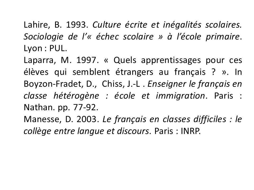 Lahire, B. 1993. Culture écrite et inégalités scolaires. Sociologie de l« échec scolaire » à lécole primaire. Lyon : PUL. Laparra, M. 1997. « Quels ap