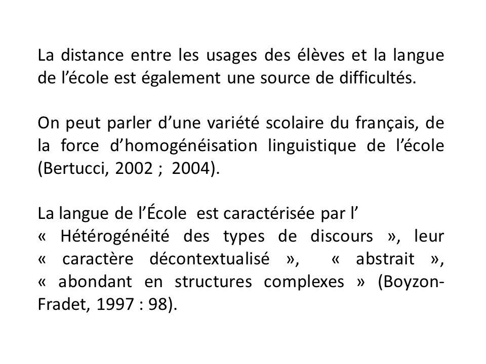 La distance entre les usages des élèves et la langue de lécole est également une source de difficultés. On peut parler dune variété scolaire du frança