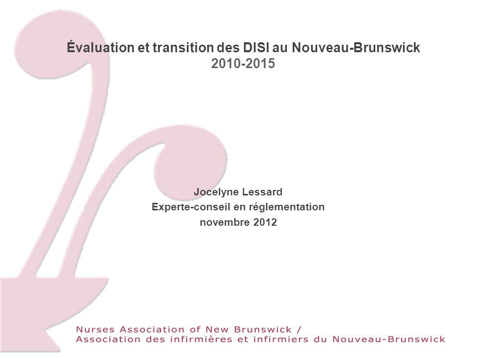 Évaluation et transition des DISI au Nouveau-Brunswick 2010-2015 Jocelyne Lessard Experte-conseil en réglementation novembre 2012