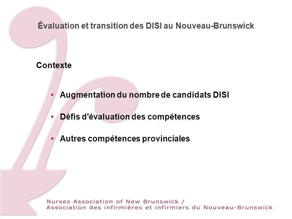 Évaluation et transition des DISI au Nouveau-Brunswick Contexte Augmentation du nombre de candidats DISI Défis d évaluation des compétences Autres compétences provinciales
