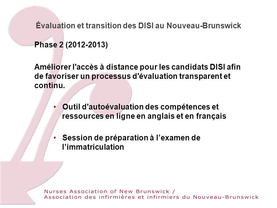 Évaluation et transition des DISI au Nouveau-Brunswick Phase 2 (2012-2013) Améliorer l accès à distance pour les candidats DISI afin de favoriser un processus d évaluation transparent et continu.