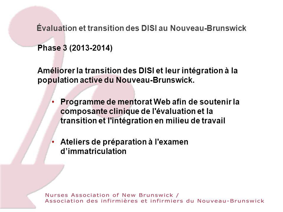 Évaluation et transition des DISI au Nouveau-Brunswick Phase 3 (2013-2014) Améliorer la transition des DISI et leur intégration à la population active du Nouveau-Brunswick.