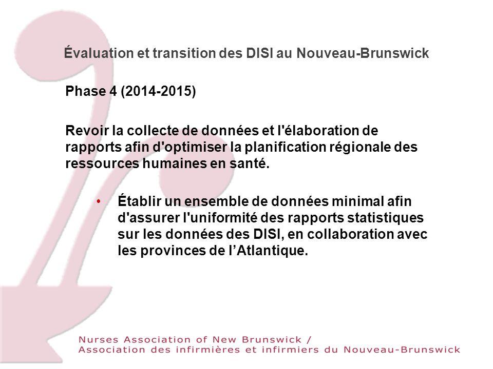 Évaluation et transition des DISI au Nouveau-Brunswick Phase 4 (2014-2015) Revoir la collecte de données et l élaboration de rapports afin d optimiser la planification régionale des ressources humaines en santé.