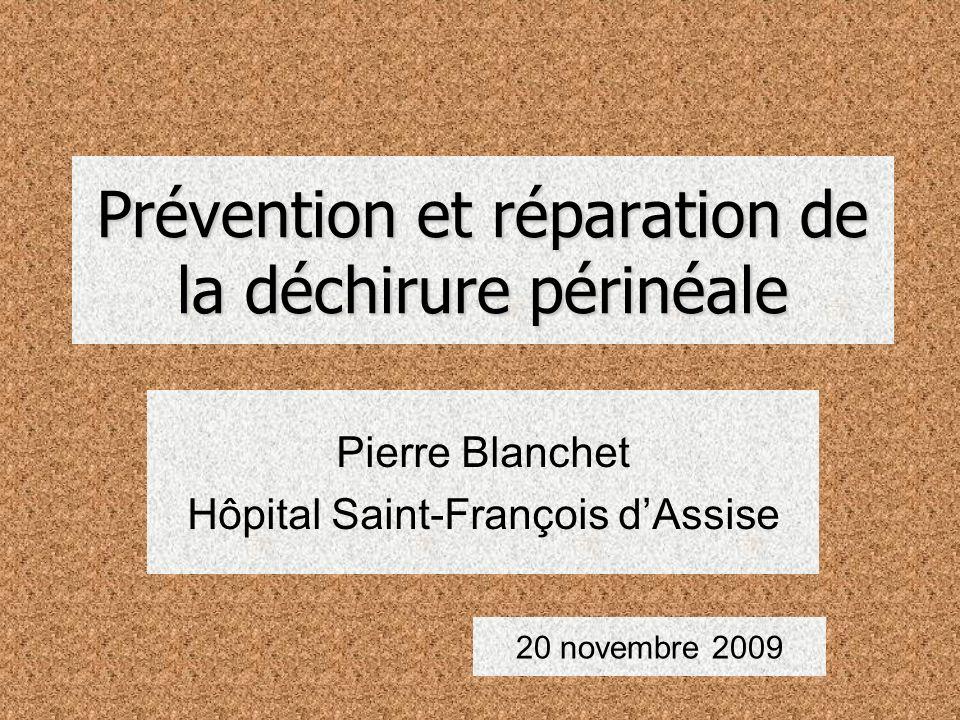 Prévention et réparation de la déchirure périnéale Pierre Blanchet Hôpital Saint-François dAssise Pierre Blanchet Hôpital Saint-François dAssise 20 novembre 2009