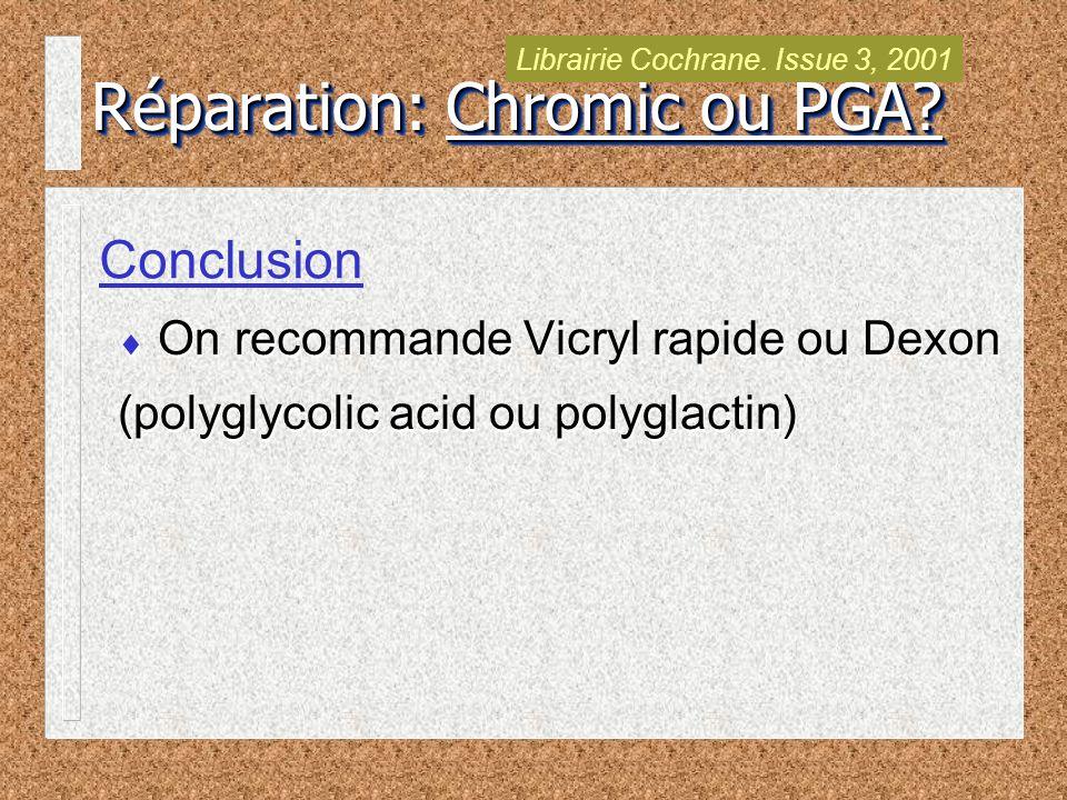 On recommande Vicryl rapide ou Dexon (polyglycolic acid ou polyglactin) On recommande Vicryl rapide ou Dexon (polyglycolic acid ou polyglactin) Conclusion Réparation: Chromic ou PGA.