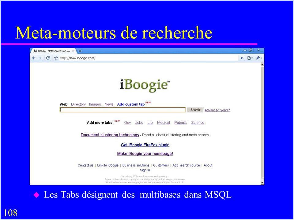 108 Meta-moteurs de recherche u Les Tabs désignent des multibases dans MSQL