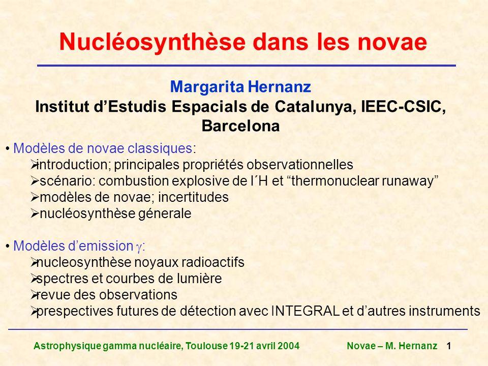 Astrophysique gamma nucléaire, Toulouse 19-21 avril 2004Novae – M. Hernanz 1 Nucléosynthèse dans les novae Margarita Hernanz Institut dEstudis Espacia