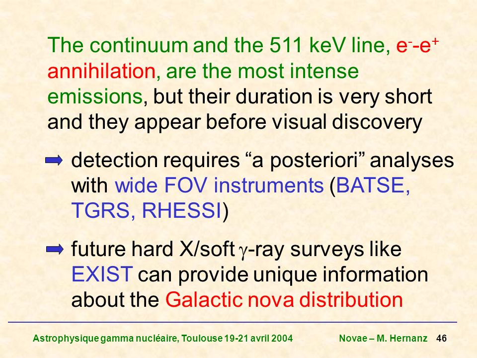 Astrophysique gamma nucléaire, Toulouse 19-21 avril 2004Novae – M. Hernanz 46 The continuum and the 511 keV line, e - -e + annihilation, are the most