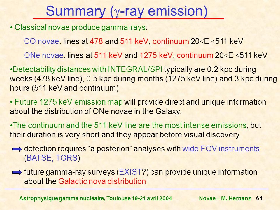 Astrophysique gamma nucléaire, Toulouse 19-21 avril 2004Novae – M. Hernanz 64 Summary ( -ray emission) Classical novae produce gamma-rays: CO novae: l