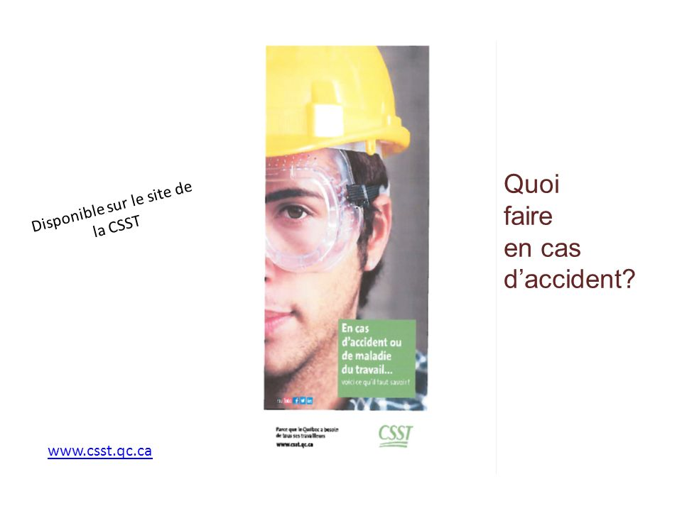 Disponible sur le site de la CSST www.csst.qc.ca Quoi faire en cas daccident?