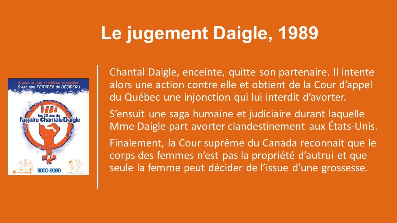 Le jugement Daigle, 1989 Chantal Daigle, enceinte, quitte son partenaire.