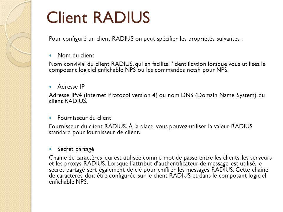 Client RADIUS Pour configuré un client RADIUS on peut spécifier les propriétés suivantes : Nom du client Nom convivial du client RADIUS, qui en facili