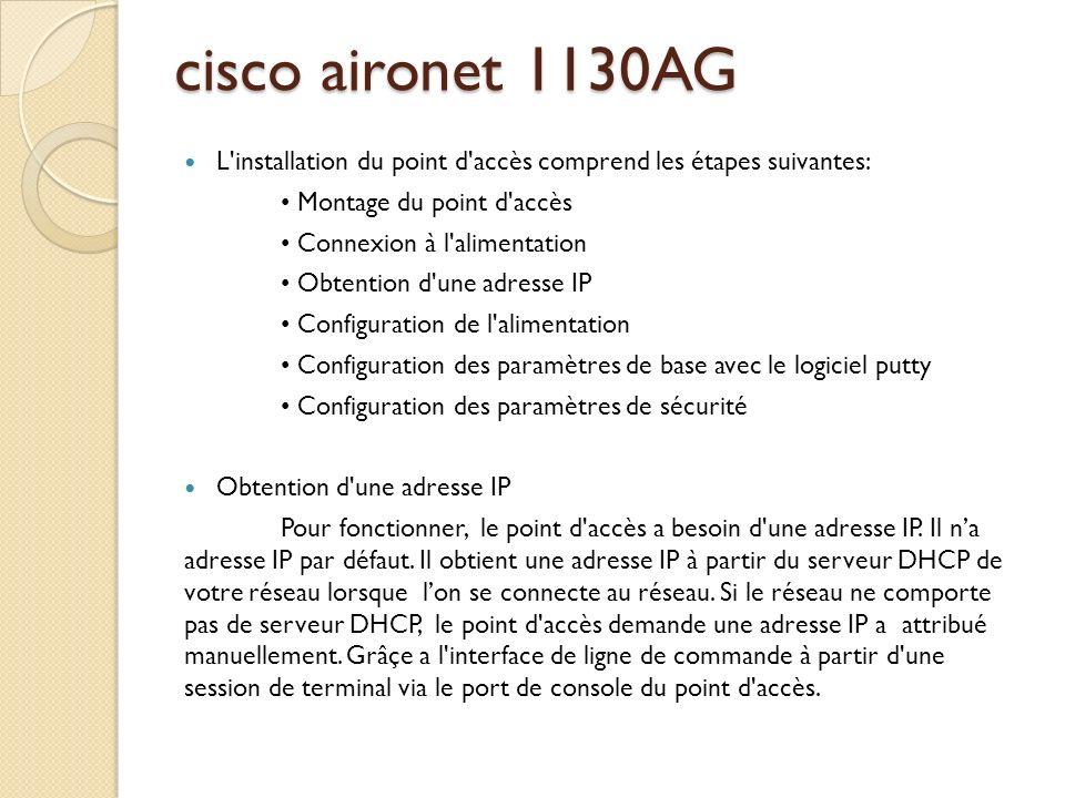 cisco aironet 1130AG L'installation du point d'accès comprend les étapes suivantes: Montage du point d'accès Connexion à l'alimentation Obtention d'un