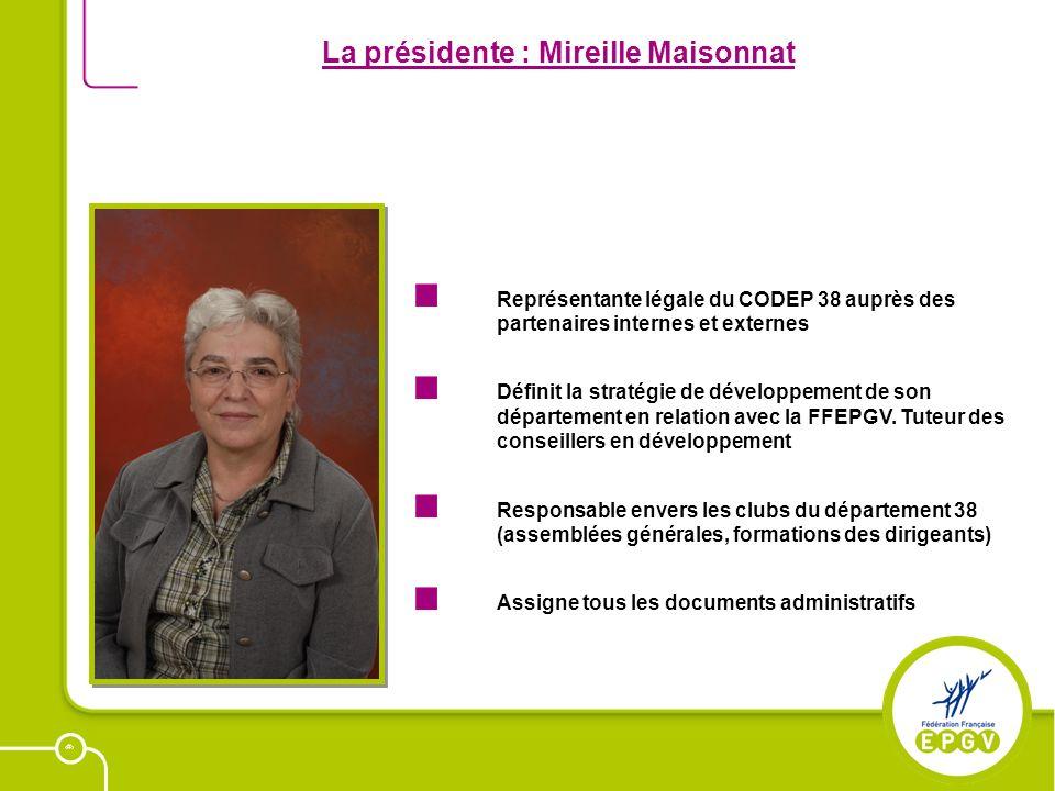 16 La présidente : Mireille Maisonnat Représentante légale du CODEP 38 auprès des partenaires internes et externes Définit la stratégie de développeme