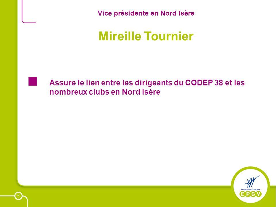 18 Vice présidente en Nord Isère Assure le lien entre les dirigeants du CODEP 38 et les nombreux clubs en Nord Isère Mireille Tournier