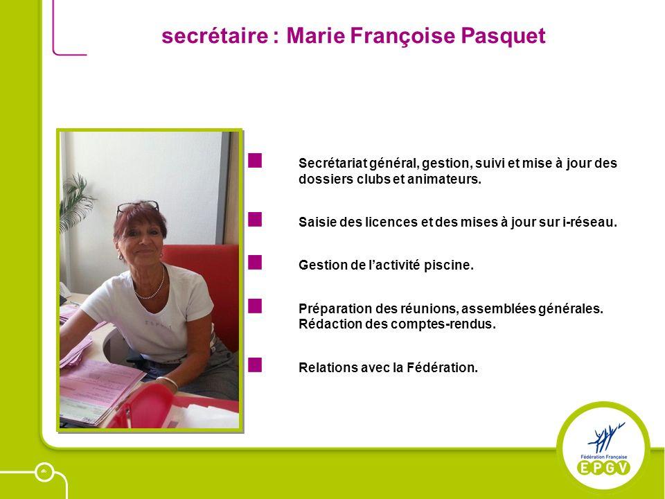 21 secrétaire : Marie Françoise Pasquet Secrétariat général, gestion, suivi et mise à jour des dossiers clubs et animateurs. Saisie des licences et de