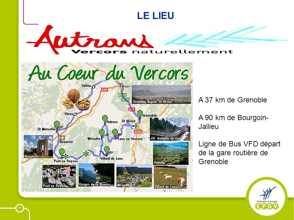 37 LE LIEU A 37 km de Grenoble A 90 km de Bourgoin- Jallieu Ligne de Bus VFD départ de la gare routière de Grenoble
